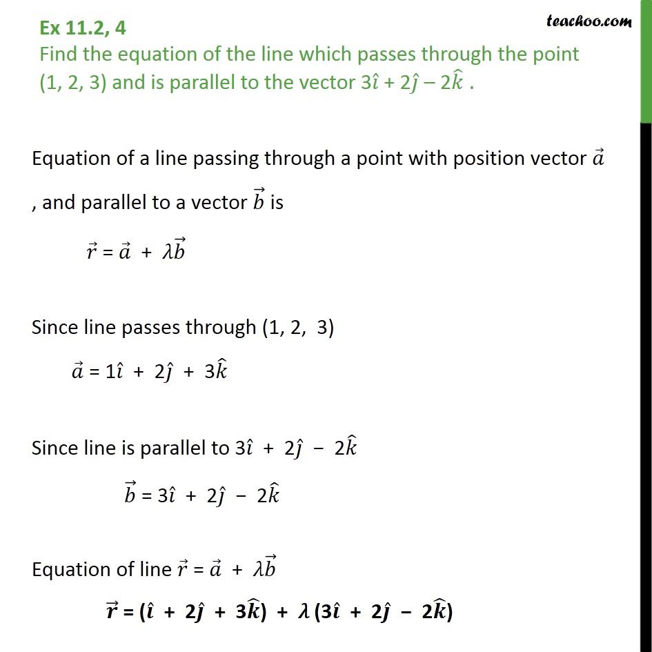 Ex 11.2, 4 - Find equation of line passes (1, 2, 3), parallel - Ex 11.2