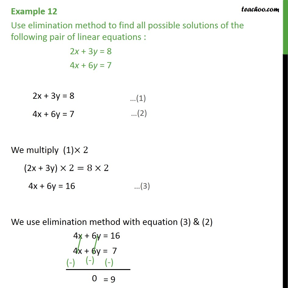 Example 12 - Use elimination method 2x + 3y = 8, 4x + 6y = 7 - Elimination