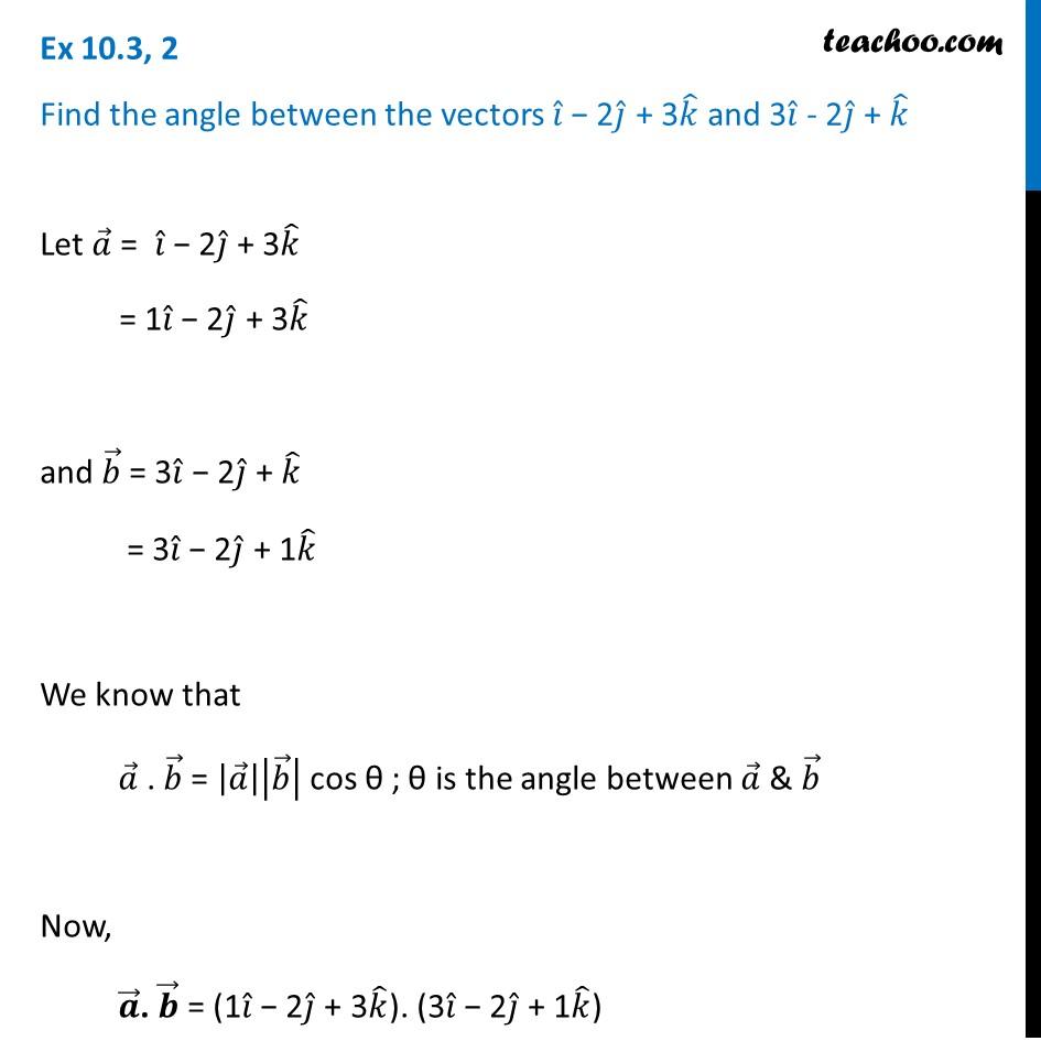 Ex 10.3, 2 - Find angle between vectors i - 2j + 3k, 3i - 2j + k