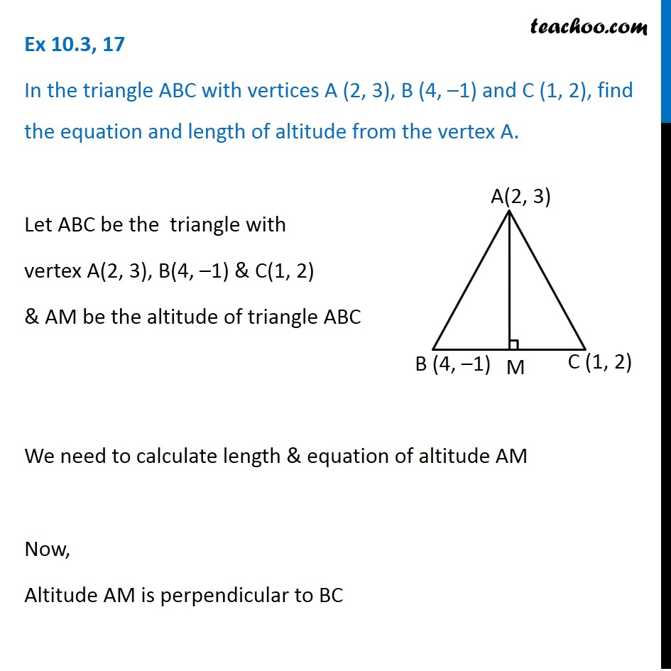 Ex 10.3, 17 - In ABC, vertices A (2, 3), B (4, -1), C (1, 2)