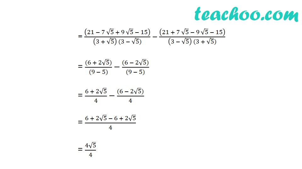 Find the values of a and b if (7 + 3√5)/(3 + √5) – (7 − 3√5)/(3 − √5) = a+√5  b - Part 2