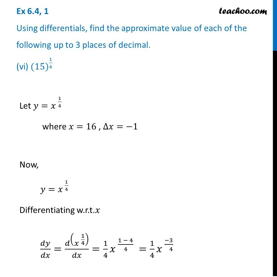 Ex 6.4, 1 (vi) - Find approximate value of (15)^1/4 (upto 3 decimals)