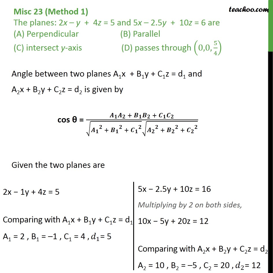 Misc 23 - The planes: 2x - y + 4z = 5, 5x - 2.5y + 10z = 6 are - Miscellaneous