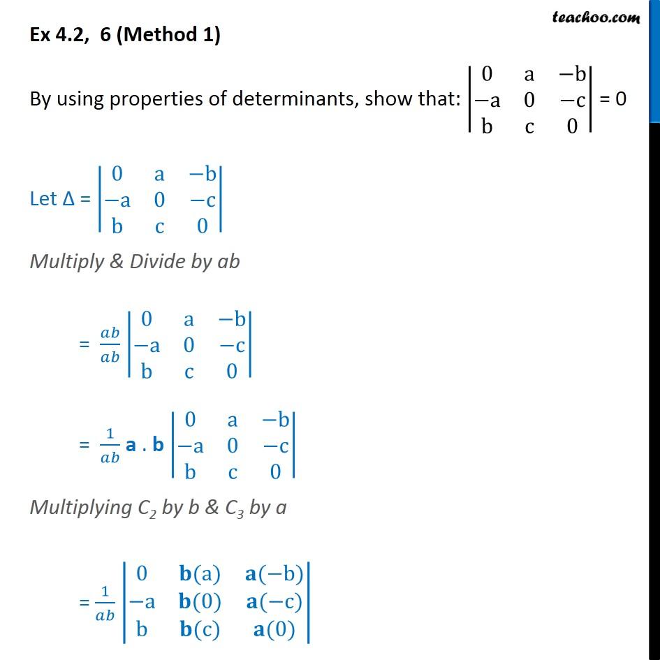 Ex 4.2, 6  - Show that  0 a -b -a 0 -c b c 0  = 0 - Solving by simplifying det.