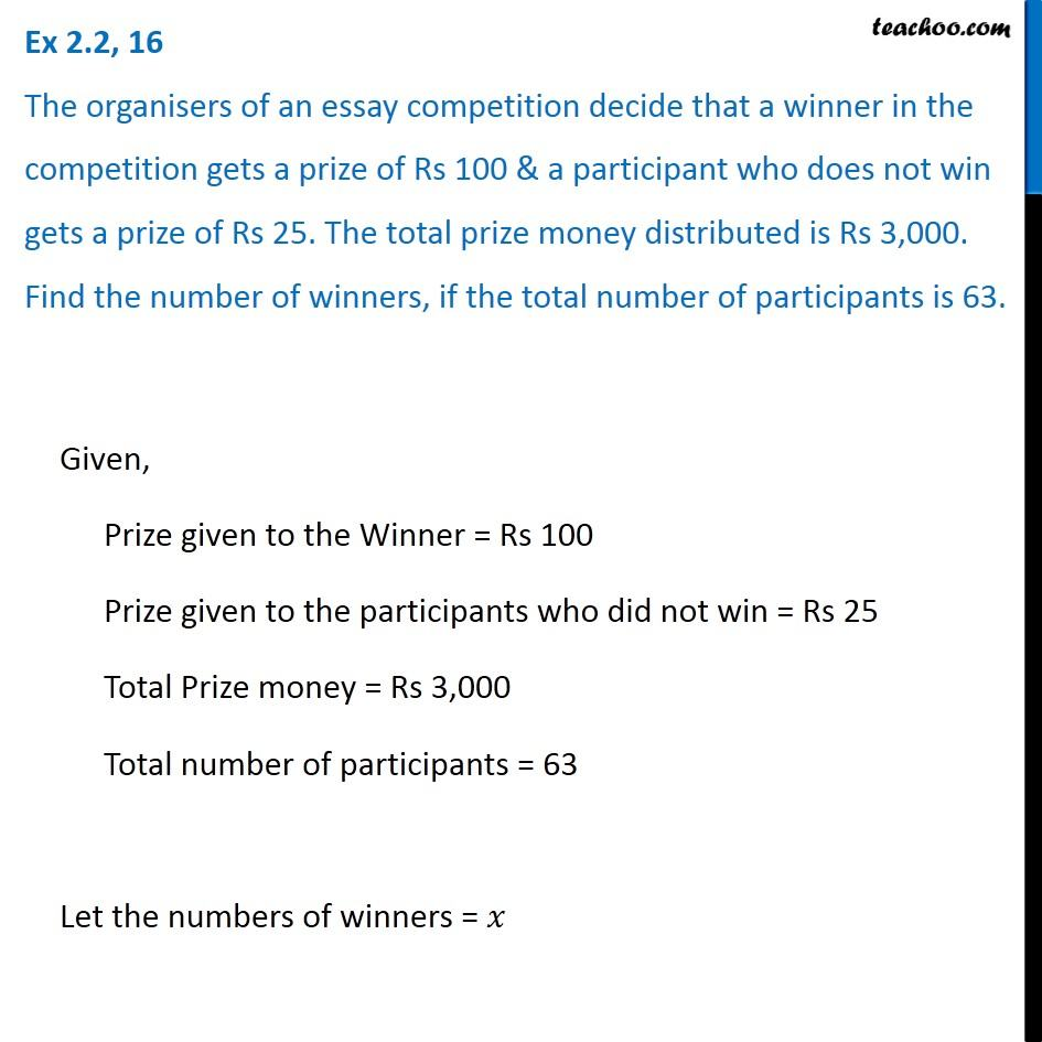 Ex 2.2, 16 - The organisers of an essay competition decide that winner