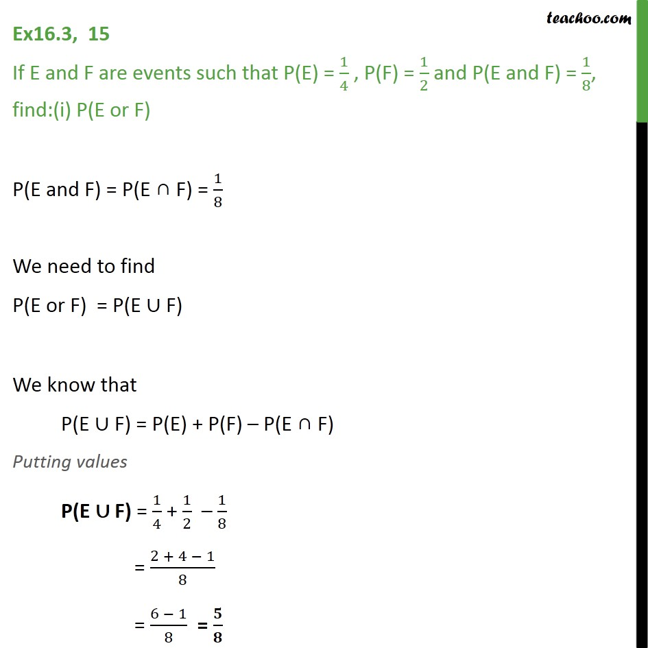Ex 16.3, 15 - If P(E) =  1/4, P(F) = 1/2, P(E and F) = 1/8 - Ex 16.3