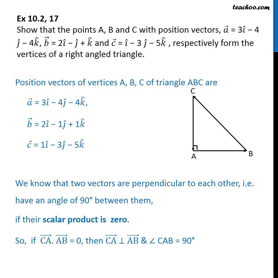 Ex 10.2, 17 -Show that a = 3i - 4j - 4k, b = 2i + k, c = i - 3j - 5k - Right Angled triangle