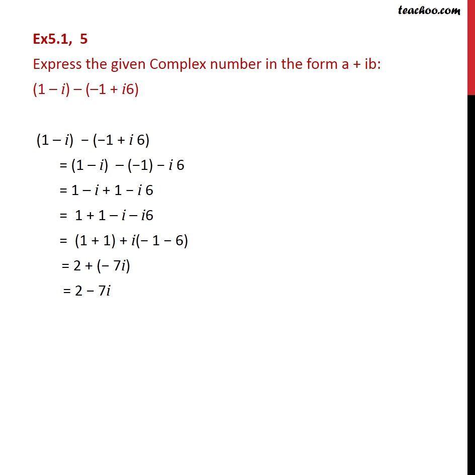 Ex 5.1, 5 - Express in a + ib: (1 - i) - (-1 + i6) - Class 11 - Convert to a + ib form