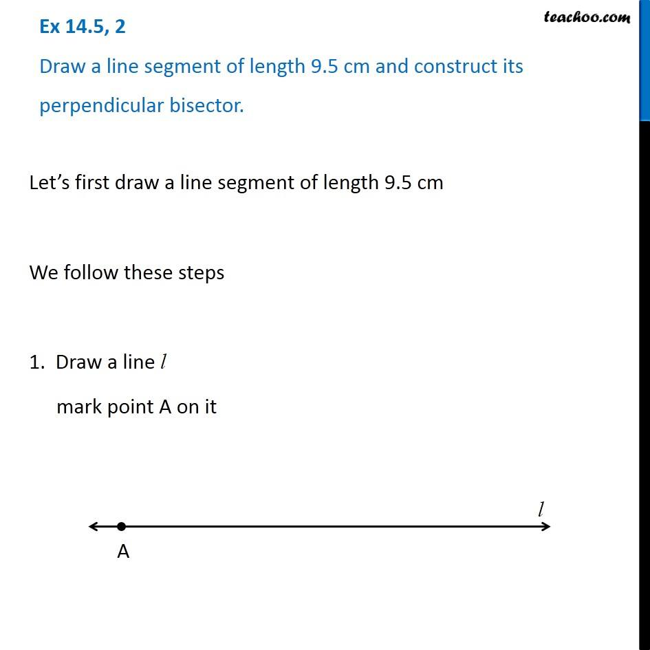 Ex 14 5 2 Draw A Line Segment Of Length 9 5 Cm And Construct Its