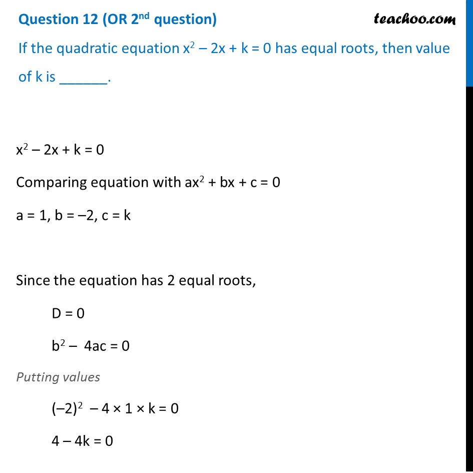 If the quadratic equation x^2 – 2x + k = 0 has equal roots, then value