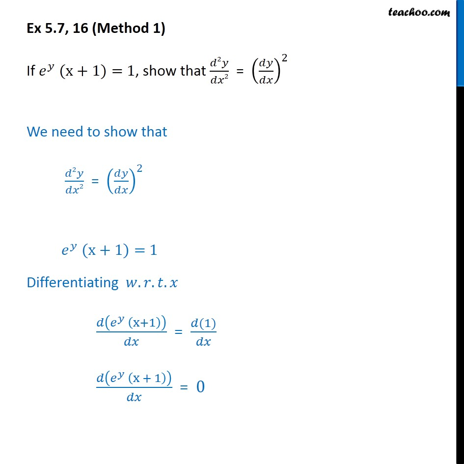 Ex 5.7, 16 - If ey (x + 1)=1, show d2y/dx2 = (dy/dx)2 - Finding second order derivatives- Implicit form
