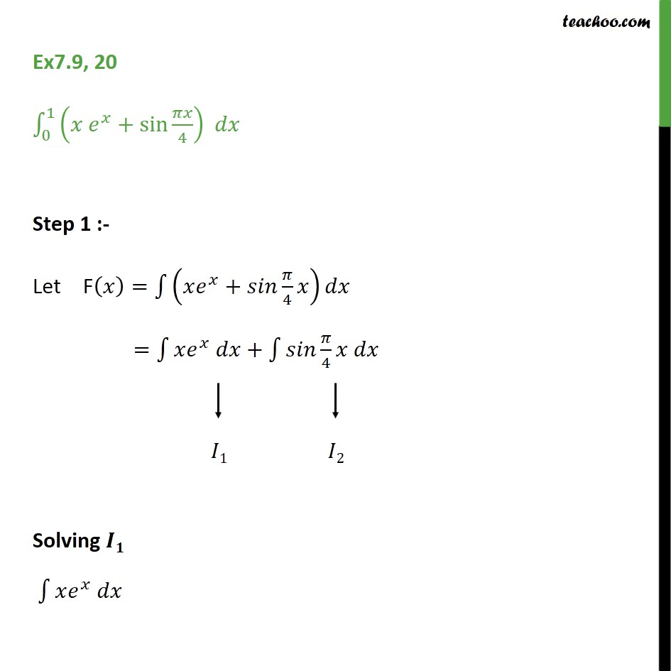 Ex 7.9, 20 - Direct Integrate (x ex + sin pi x / 4) dx - Definate Integration - By Formulae