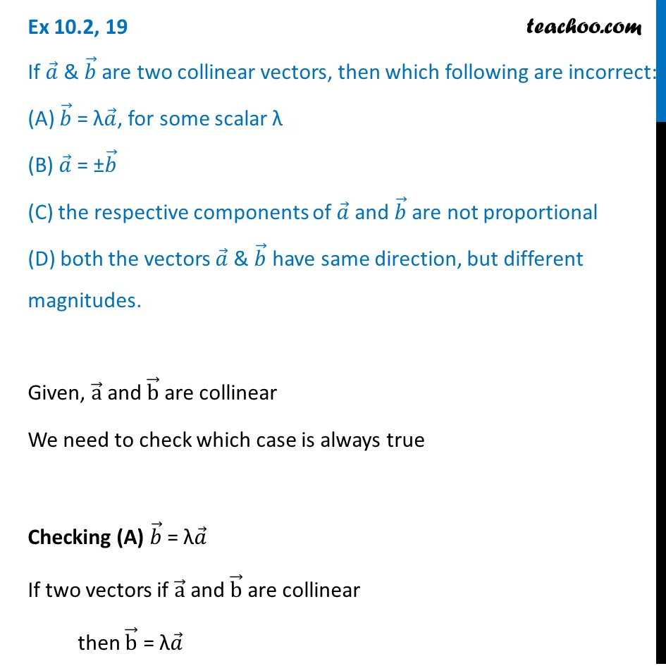 Ex 10.2, 19 - If a,  bare two collinear vectors, then which