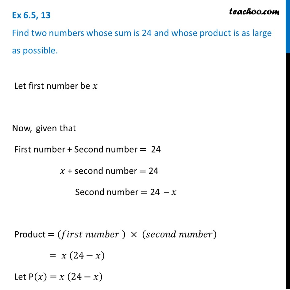 Ex 6.5, 13 - Find two numbers whose sum is 24, product is large