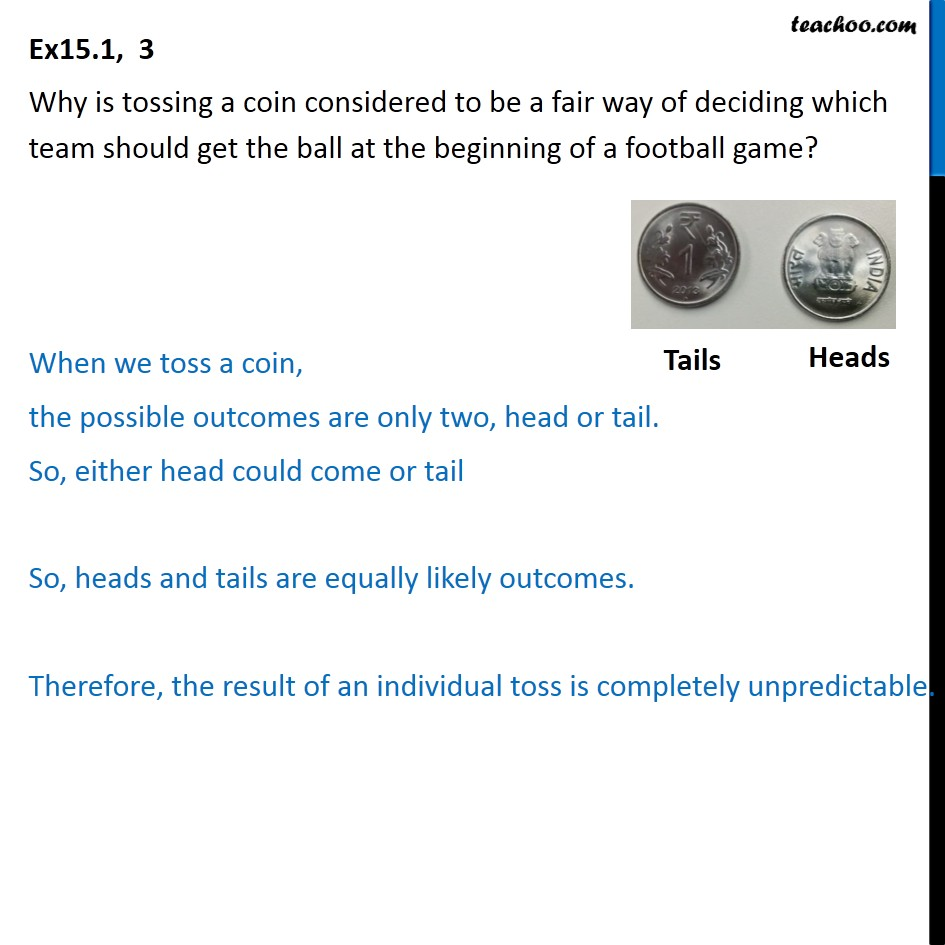 Ex 15.1, 3 - Why is tossing a coin considered to be a fair way - Ex 15.1