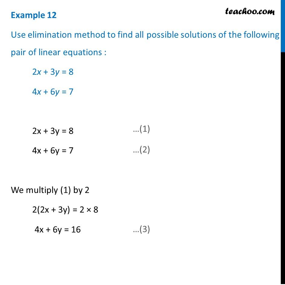 Example 12 - Use elimination method 2x + 3y = 8, 4x + 6y = 7