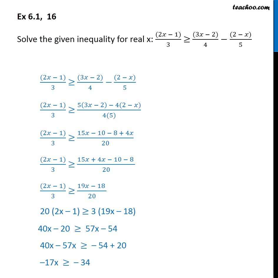 Ex 6.1, 16 - Solve: (2x - 1)/3 >= (3x - 2)/4 - (2 - x)/5 - Solving inequality  (one side)