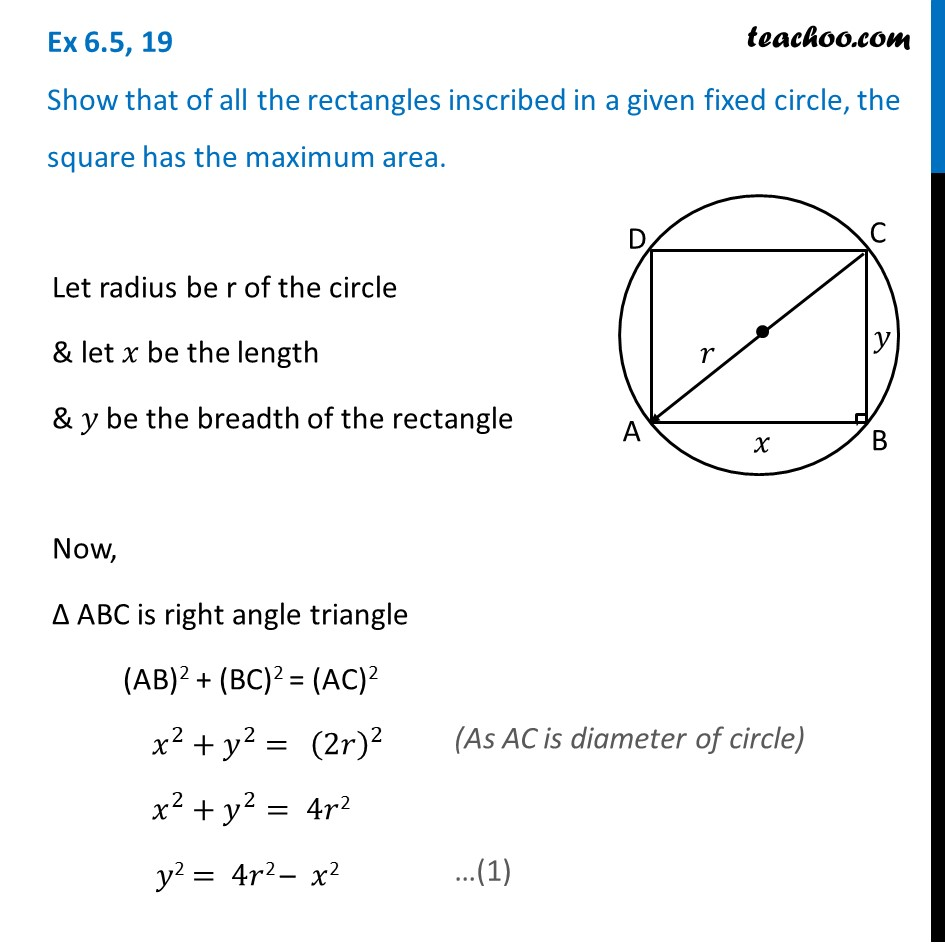 Ex 6.5, 19 - Show that of all rectangles inscribed in a fixed circle,