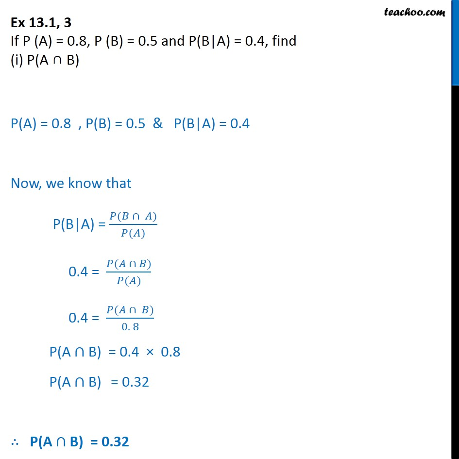 Ex 13.1, 3 - If P(A) = 0.8, P(B) = 0.5 and P(B|A) = 0.4 - Conditional Probability - Values given