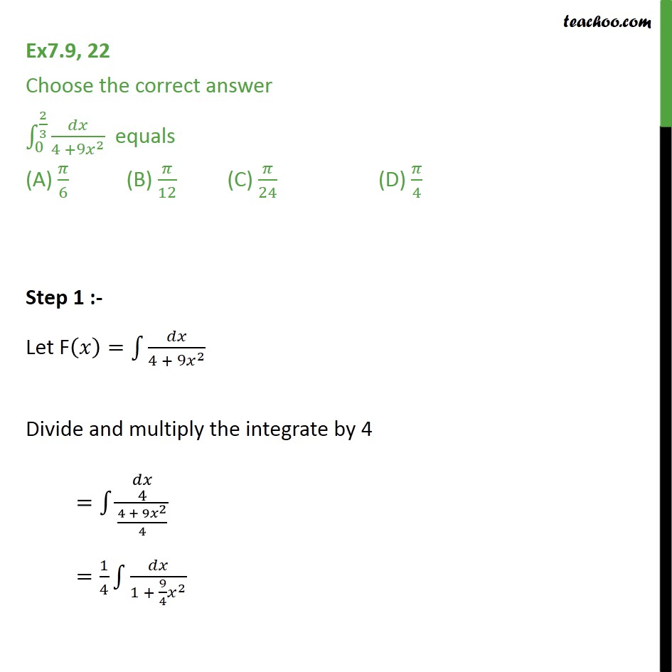 Ex 7.9, 22 - Direct Integrate dx / 4 + 9x2 from 0 to 2/3 - Definate Integration - By Formulae