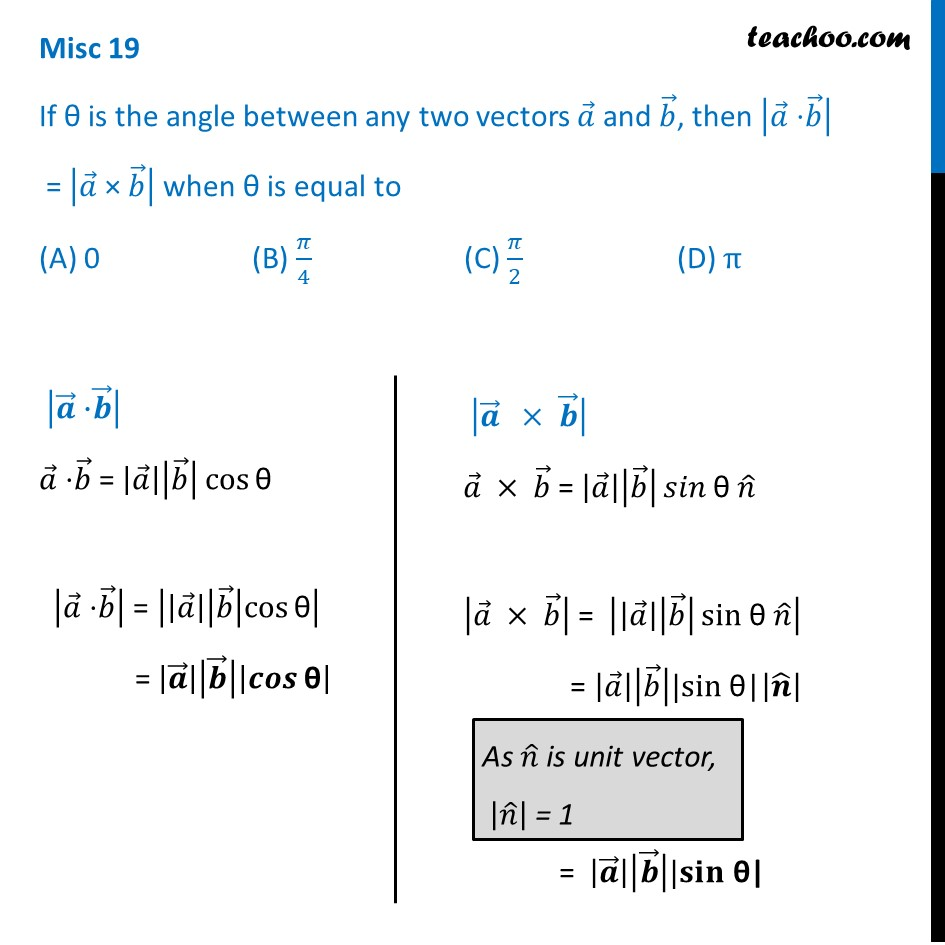 Misc 19 - If |a.b| = |a x b| then theta equal to 0, pi/4