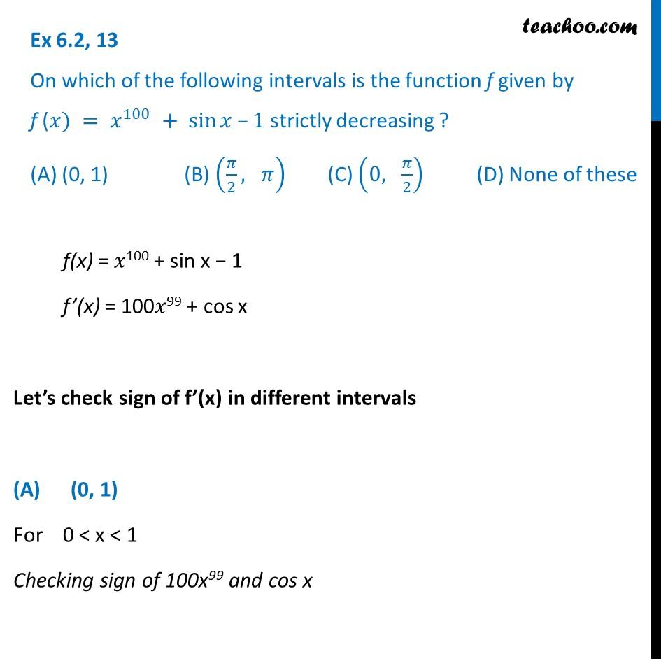 Ex 6.2, 13 On which intervals f (x) = x100 + sin x -1 strictly