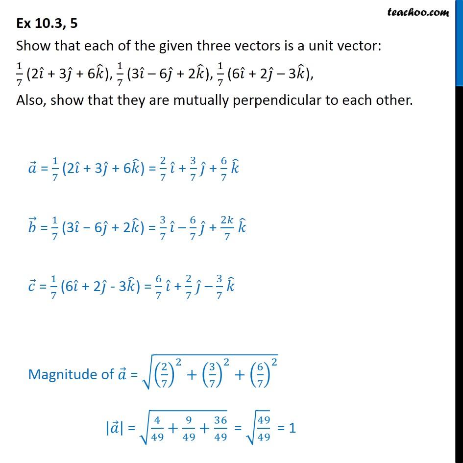 Ex 10.3, 5 - Show unit vector: 1/7 (2i + 3j + 6k), 1/7(3-6j+2k) - Ex 10.3