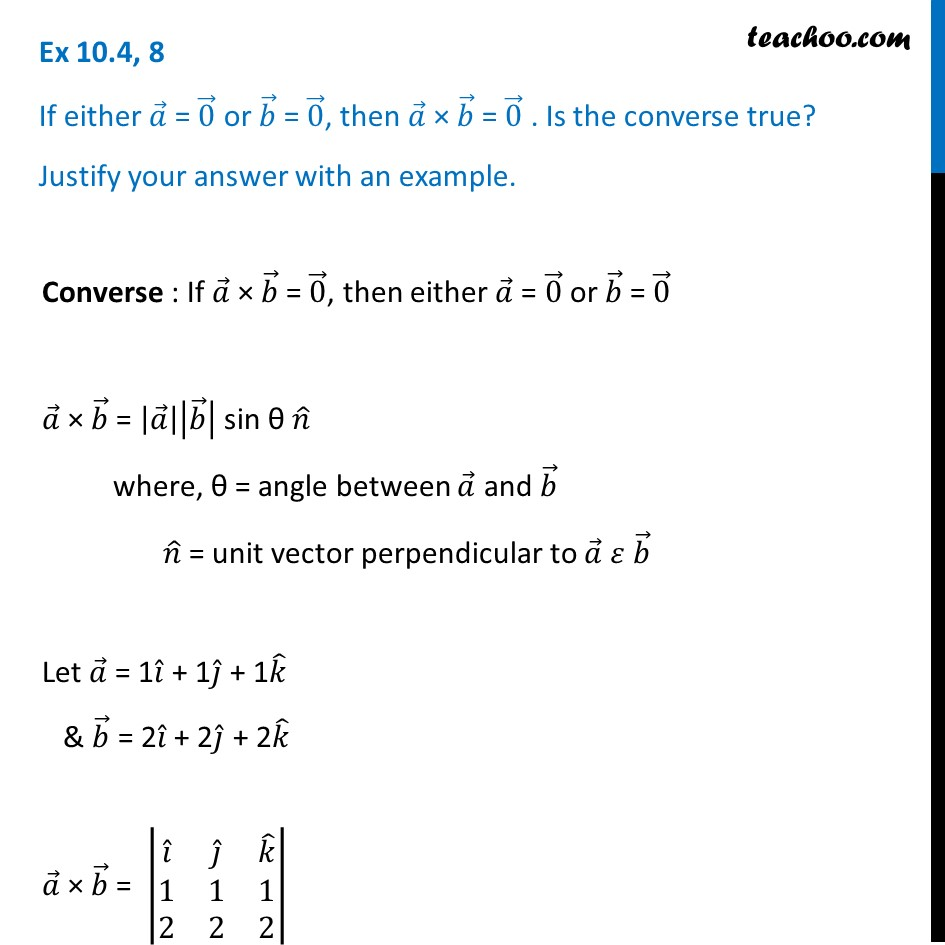 Ex 10.4, 8 - If either a = 0 or b = 0, then a x b = 0. Converse