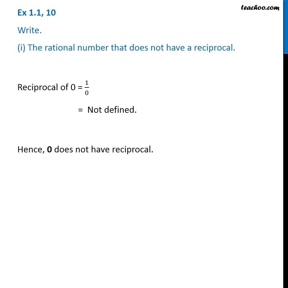 Ex 1.1, 10 - Write (i) Rational number that does not have a reciprocal