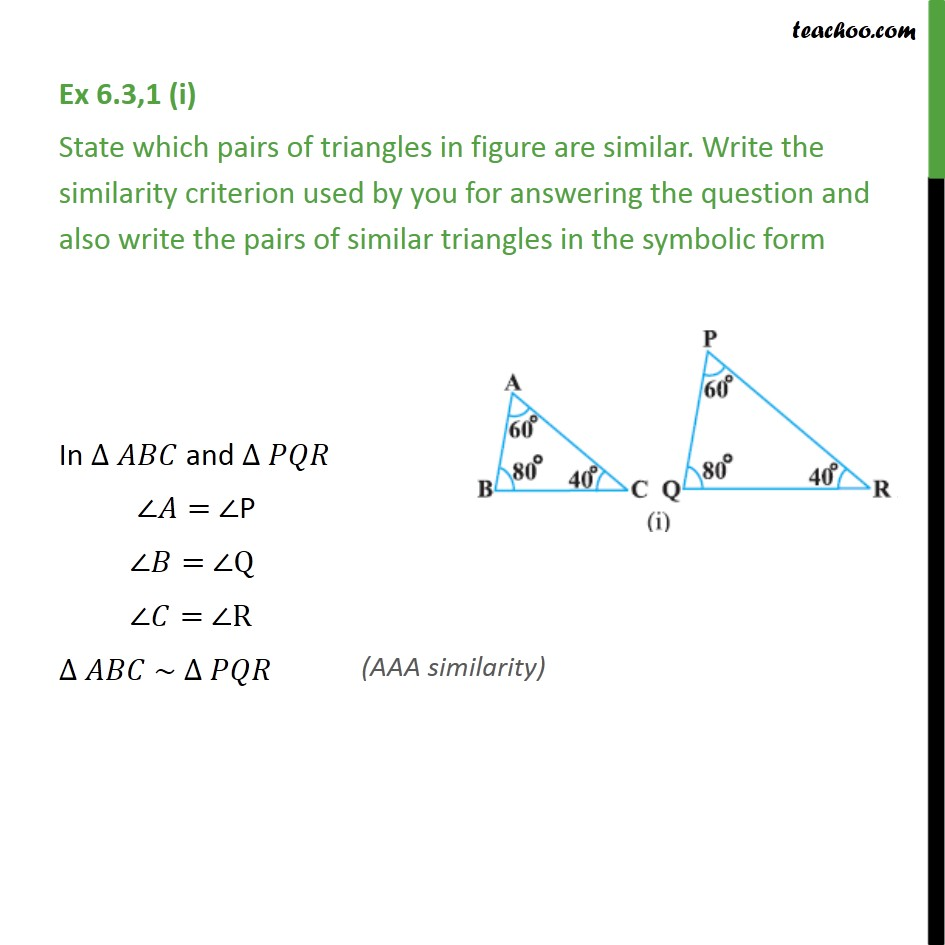 Ex 6.3, 1 (i) - State which pairs of triangles in figure are similar. Write the similarity criterion used by you for answering the question and also write the pairs of similar triangles in the symbolic form