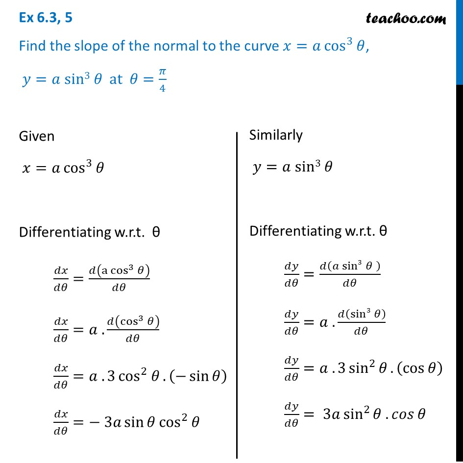 Ex 6.3, 5 - Find slope of normal to the curve x = a cos^3 , y=sin^3