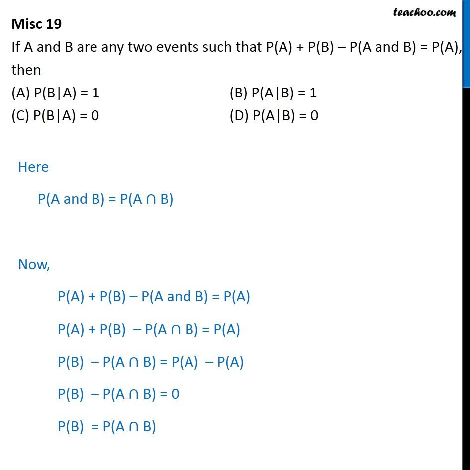 Misc 19 - If P(A) + P(B) - P(A and B) = P(A), then P(B A) - Miscellaneous