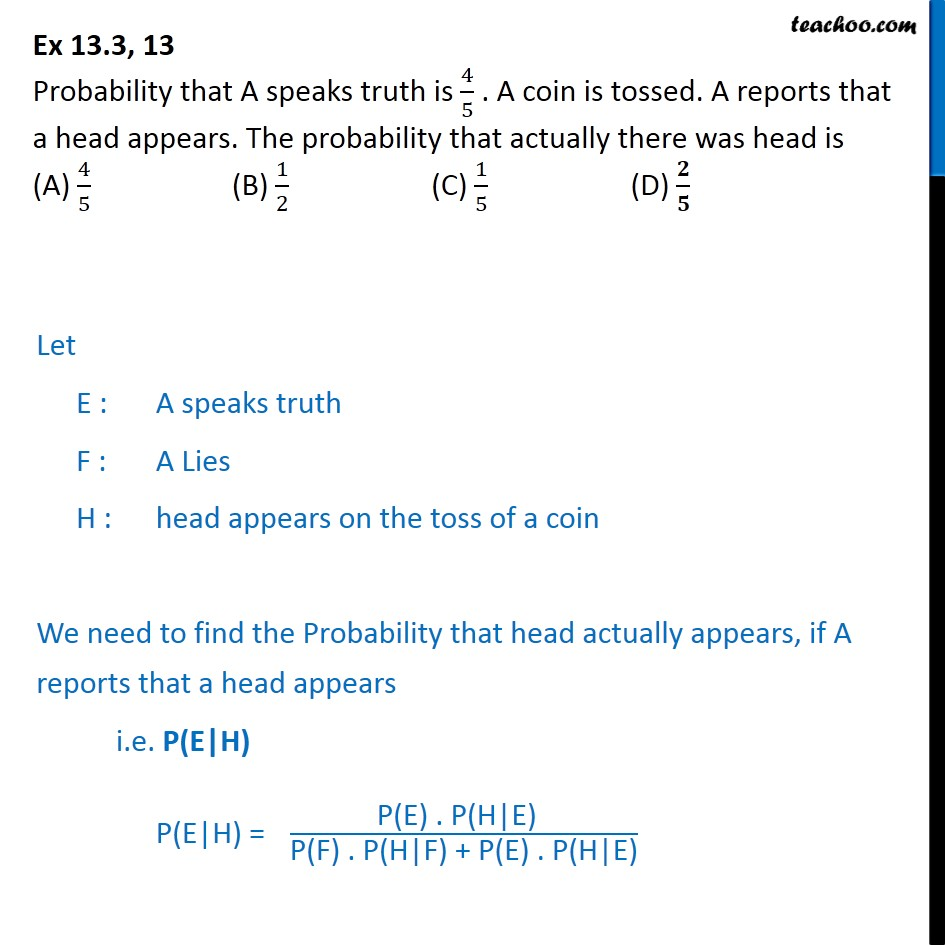 Ex 13.3, 13 - Probability that A speaks truth is 4/5. A coin - Ex 13.3