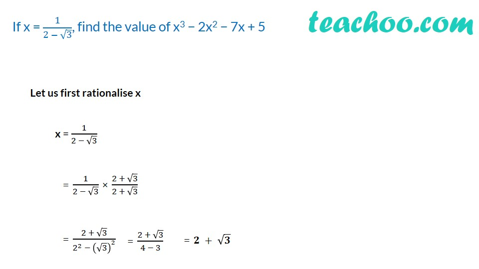 If x = 1/(2 − √3), find the value of x^3 − 2x^2 − 7x + 5 - [Video] - T