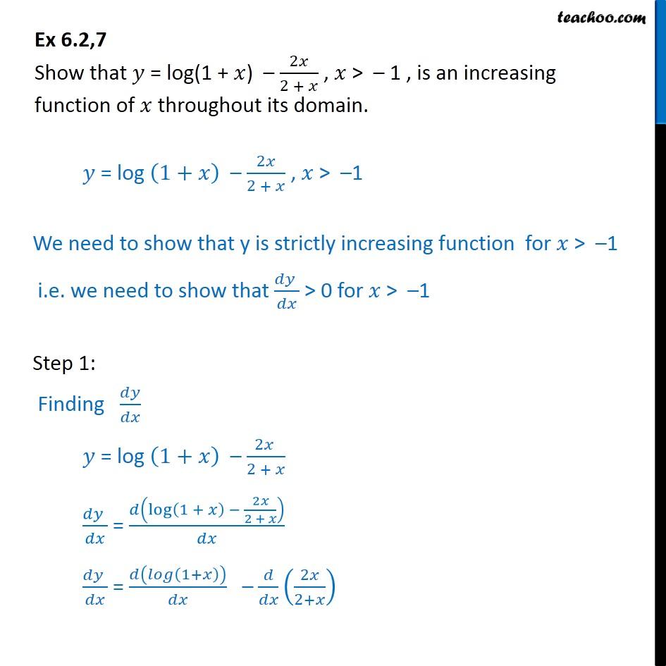 Ex 6.2, 7 - Show that y = log (1 + x) - 2x/2+x is increasing - Ex 6.2