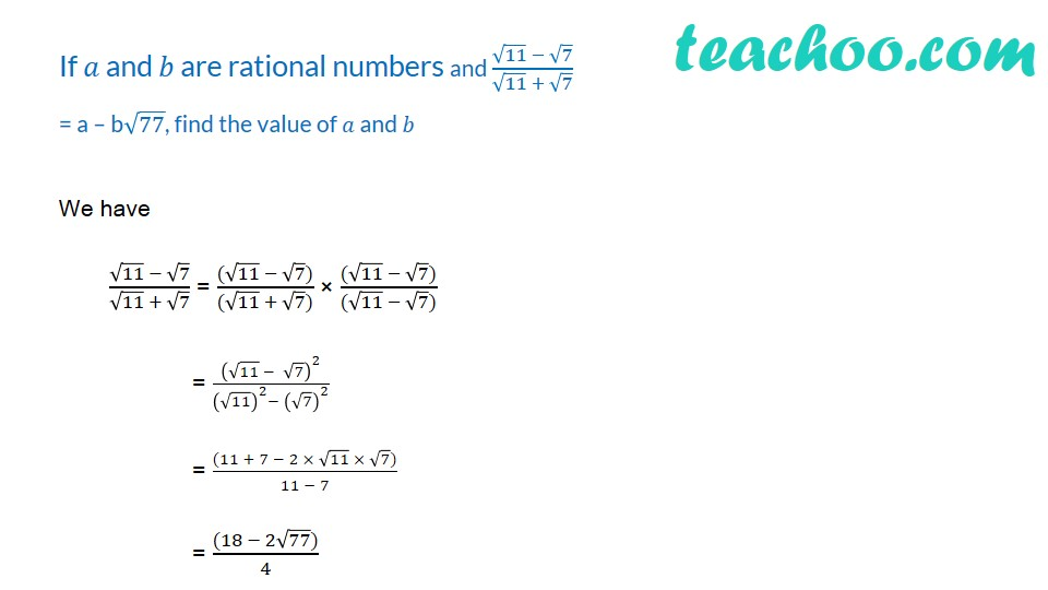 If a and b are rational numbers and (√11  − √7)/(√11  + √7) = a – b√77