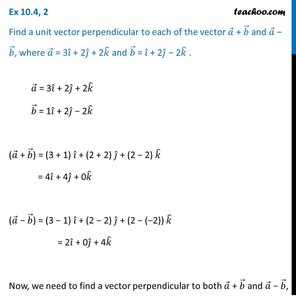 Ex 10.4, 2 - Find a unit vector perpendicular to a + b, a - b