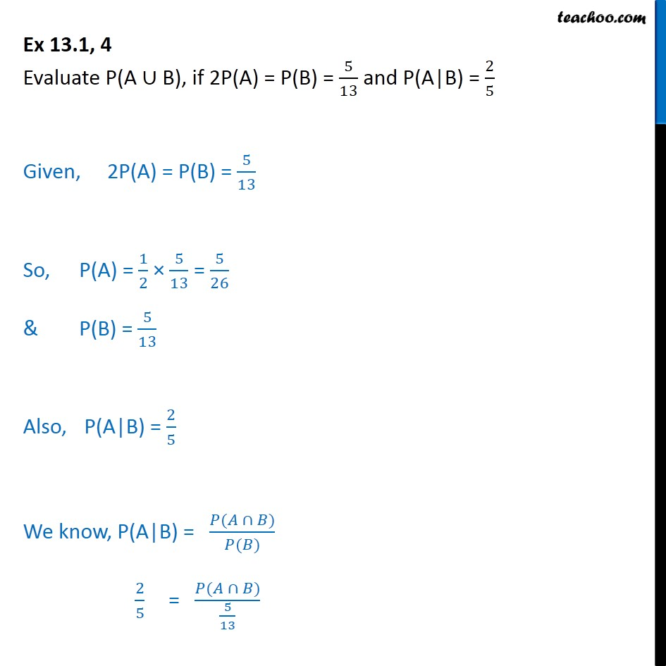 Ex 13.1, 4 - Evaluate P(A U B), if 2P(A) = P(B) =  5/13 - Ex 13.1
