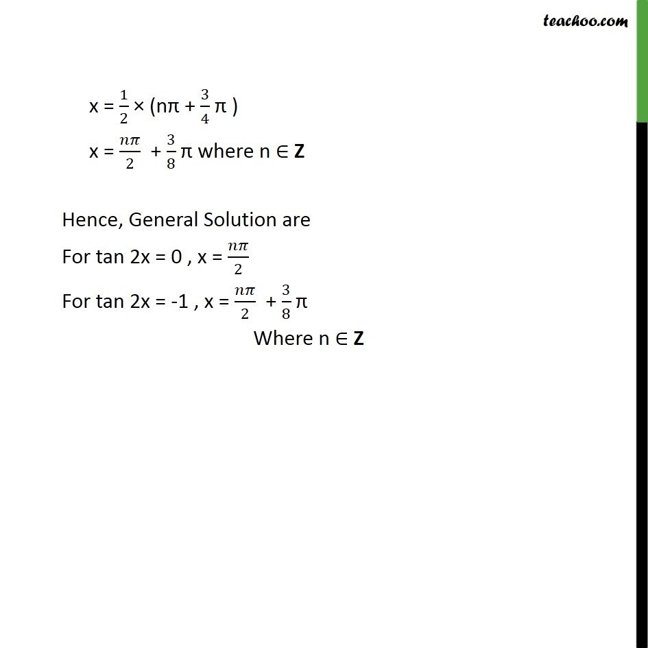 x= 1/2 x (n pi + 3/4 pi) = npi/2 + 3/8 pi. Hence, general solution are
