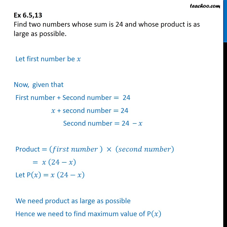 Ex 6.5, 13 - Find two numbers whose sum is 24, product is large - Minima/ maxima (statement questions) - Number questions
