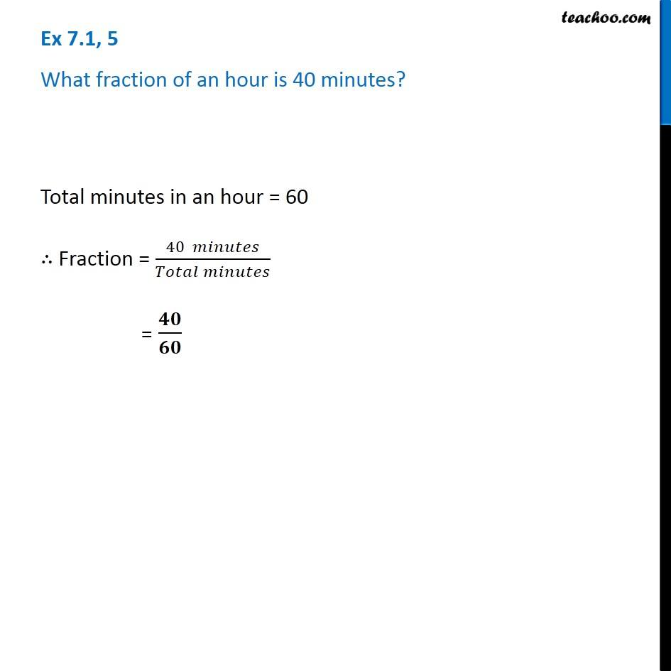 Ex 7.1, 5 - What fraction of an hour is 40 minutes? - Teachoo