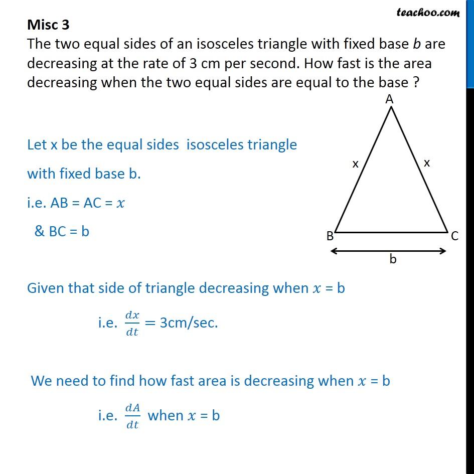 Misc 3 - Two equal sides of isosceles triangle, fixed base b - Finding rate of change