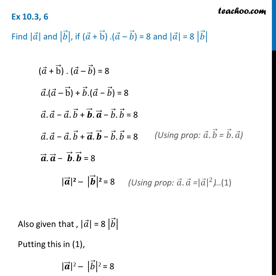 Ex 10.3, 6 - Find |a|, |b|, if (a + b).(a - b) = 8, |a| = 8|b|