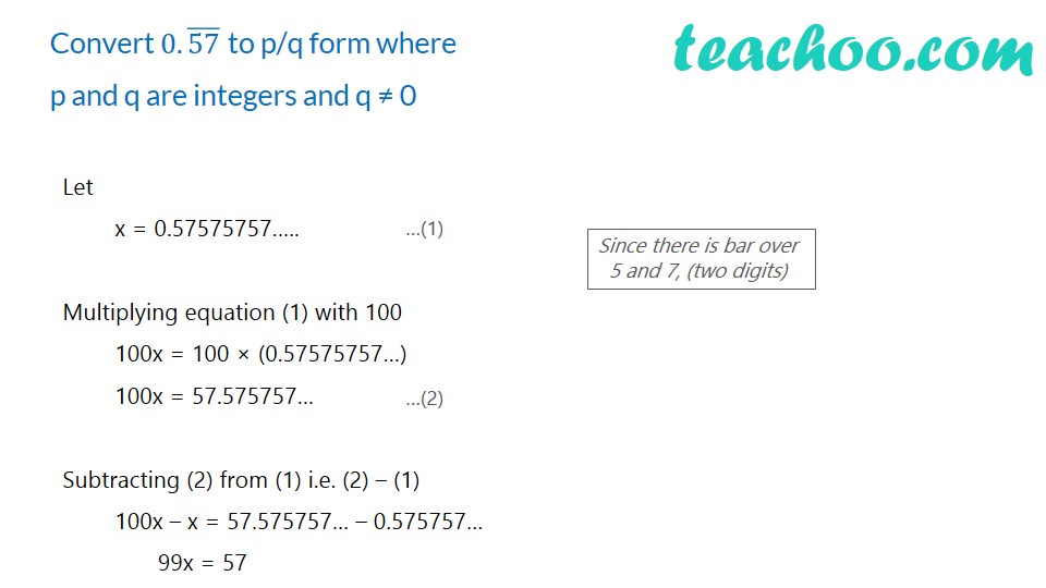 Convert 0.575757.. to p/q form where p and q are integers and q ≠ 0