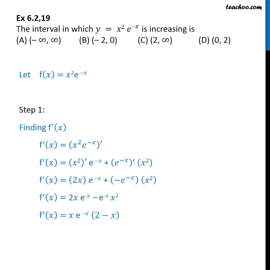 Ex 6.2, 19 - The interval in which y = x2 e-x is increasing - Ex 6.2