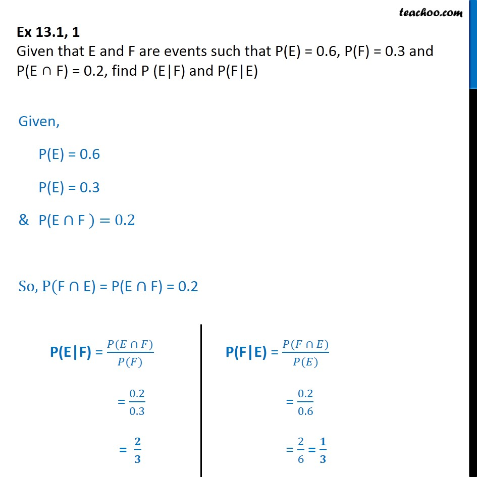 Ex 13.1, 1 - Find P(E|F), P(F|E) if P(E) = 0.6, P(F) = 0.3 - Ex 13.1
