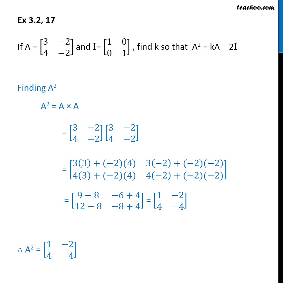 Ex 3.2, 17 - Find k so that  A2 = kA - 2I, if A = [3 -2 4 -2] - Ex 3.2