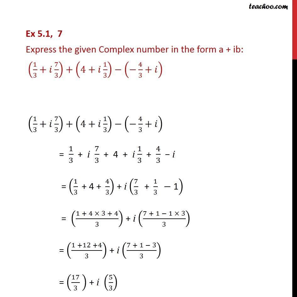 Ex 5.1, 7 - Express in a + ib: (1/3 + i 7/3) + (4 + i1/3) - (-4/3 - Ex 5.1