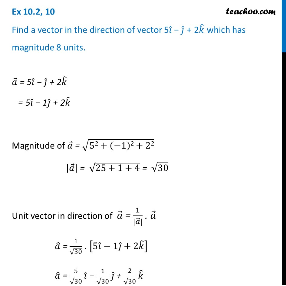 Find a vector in direction of vector 5i -j + 2k which has magnitude 8