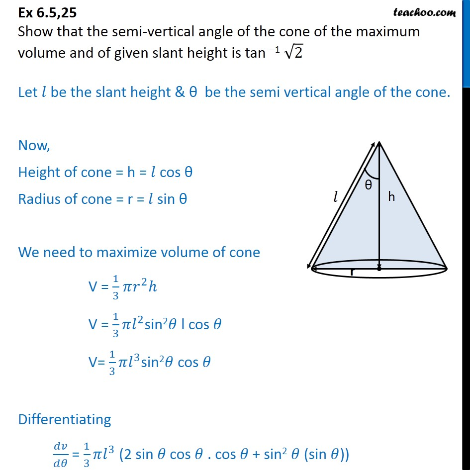 Ex 6.5, 25 - Show that semi-vertical angle of cone of max volume - Minima/ maxima (statement questions) - Geometry questions